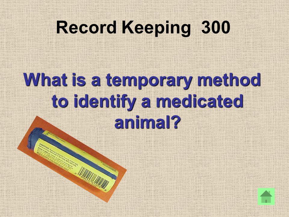 Record Keeping 300 What is a temporary method to identify a medicated animal?