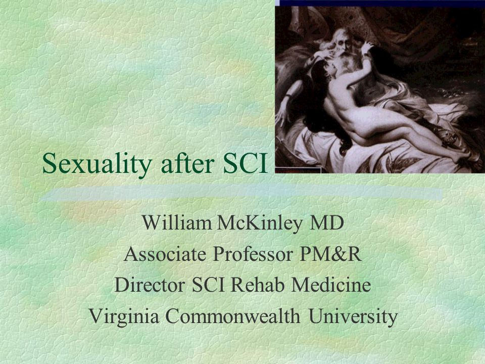 Summary: male post-SCI §Succesful Erection/intercourse in 33% §Oral meds (Viagra) has enhanced efficiency §Poor unassisted ejaculation / orgasm / fertility §With assistance, fatherhood very possible