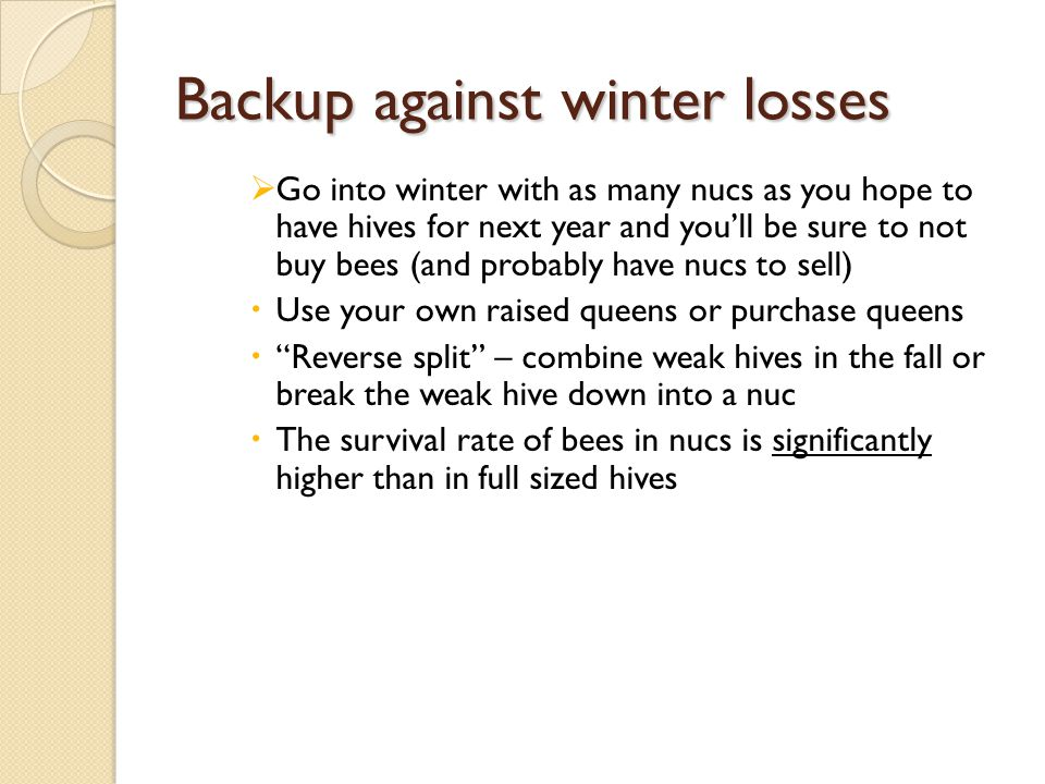 Backup against winter losses Go into winter with as many nucs as you hope to have hives for next year and youll be sure to not buy bees (and probably