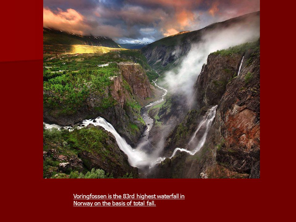 Voringfossen is the 83rd highest waterfall in Norway on the basis of total fall.