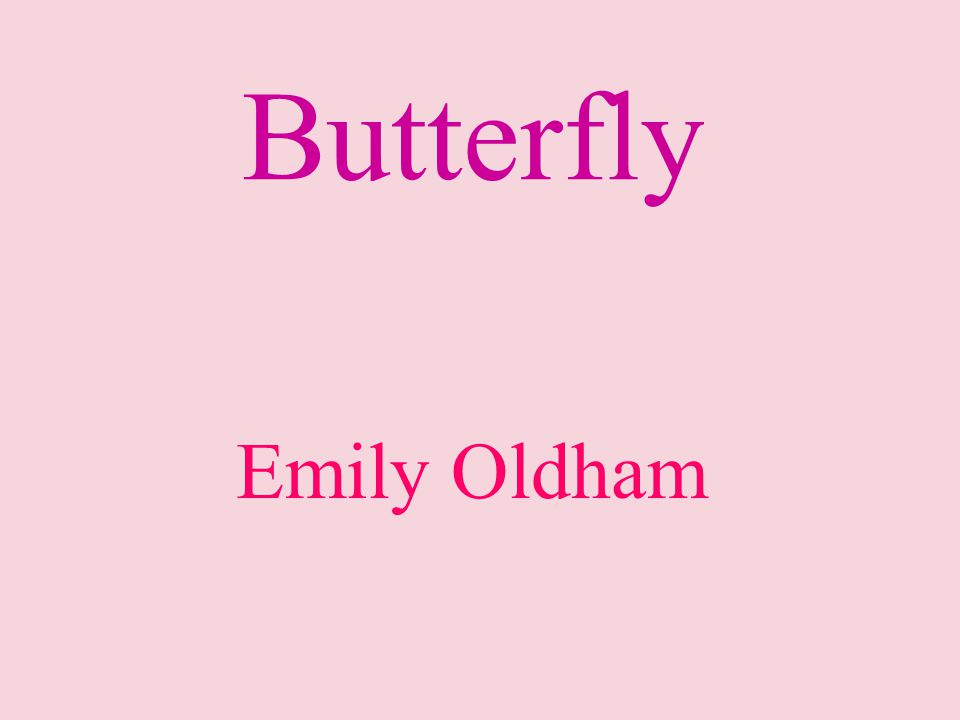 Butterfly Emily Oldham