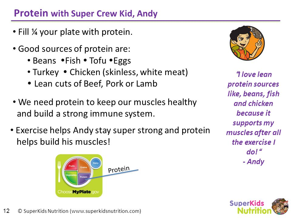 © SuperKids Nutrition (www.superkidsnutrition.com) Protein with Super Crew Kid, Andy Fill ¼ your plate with protein.