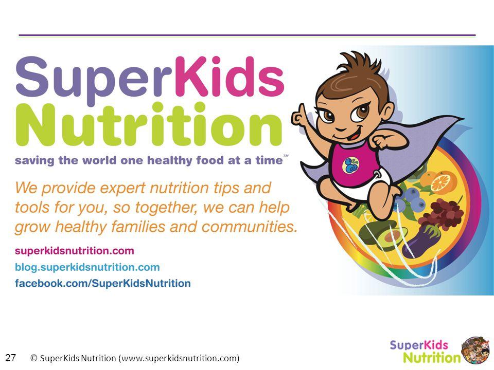 © SuperKids Nutrition (www.superkidsnutrition.com) 27