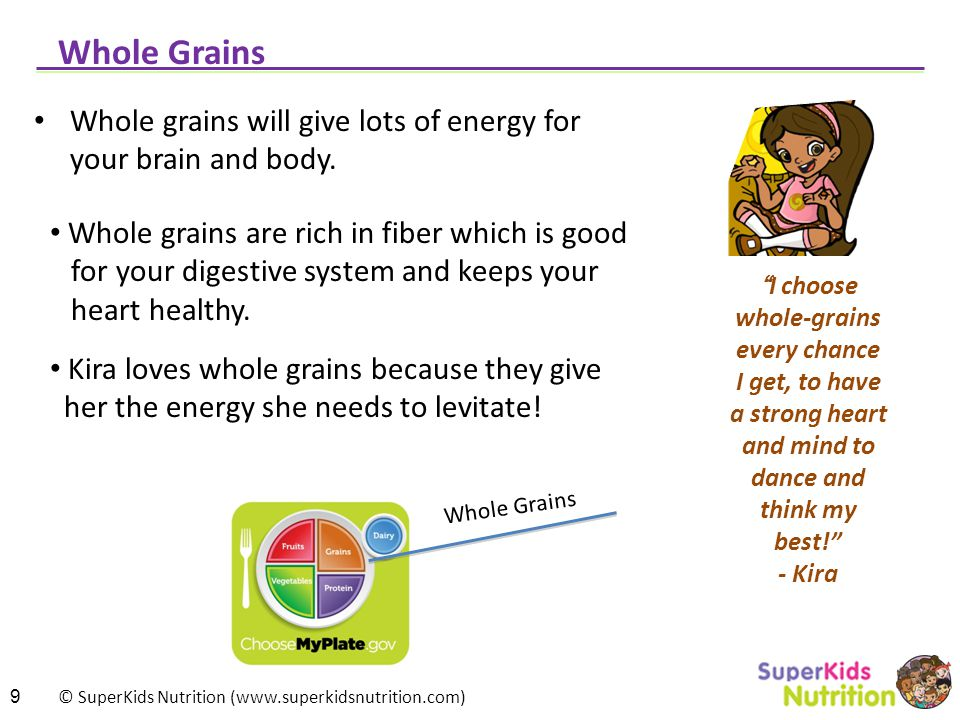 © SuperKids Nutrition (www.superkidsnutrition.com) Whole Grains Whole grains will give lots of energy for your brain and body.