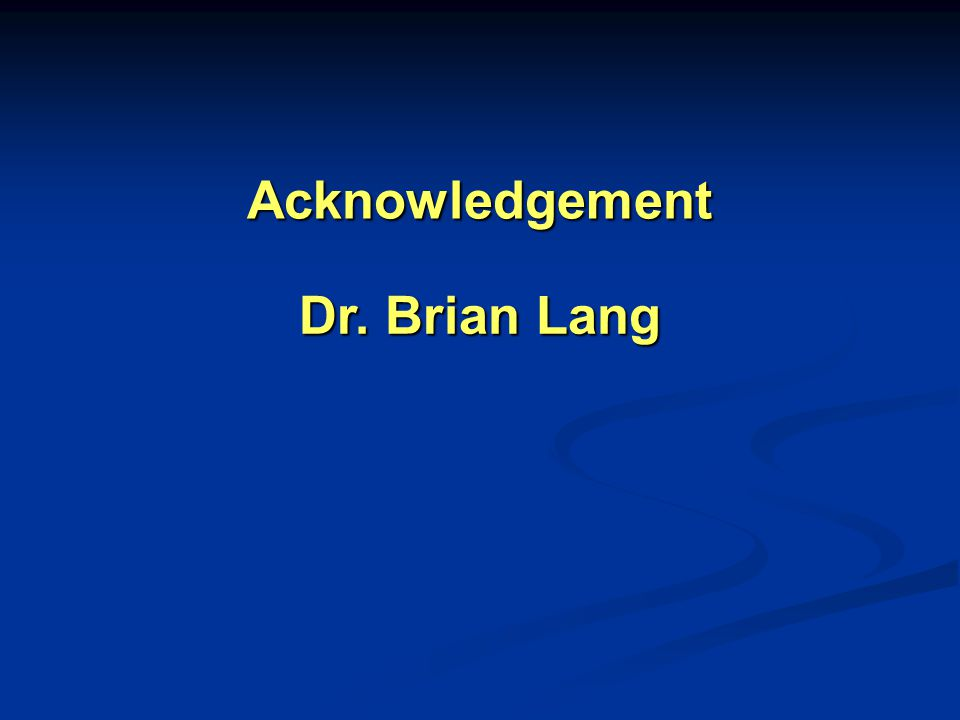 Acknowledgement Dr. Brian Lang