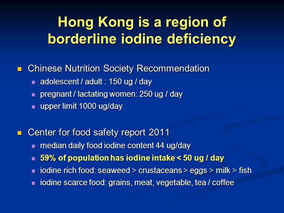 Hong Kong is a region of borderline iodine deficiency Chinese Nutrition Society Recommendation Chinese Nutrition Society Recommendation adolescent / a