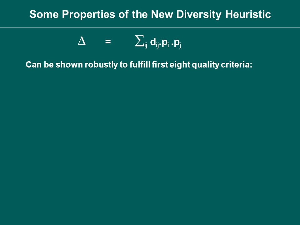 Can be shown robustly to fulfill first eight quality criteria: = ij d ij.p i.p j Some Properties of the New Diversity Heuristic
