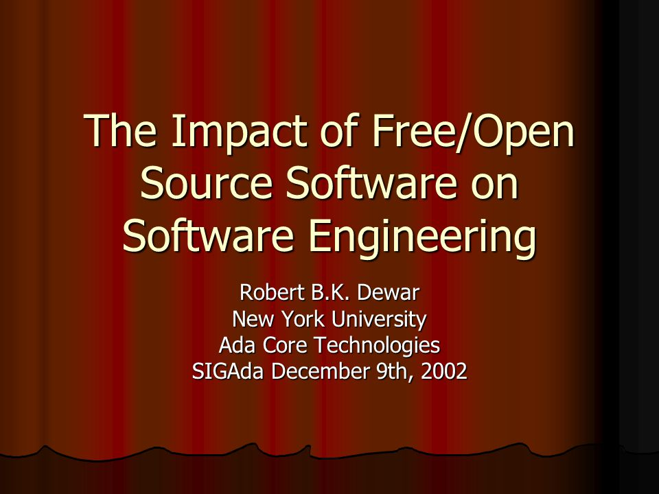 The Impact of Free/Open Source Software on Software Engineering Robert B.K.