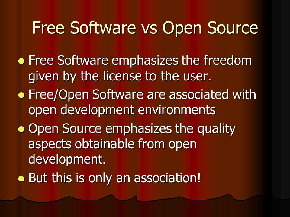 Free Software vs Open Source Free Software emphasizes the freedom given by the license to the user.
