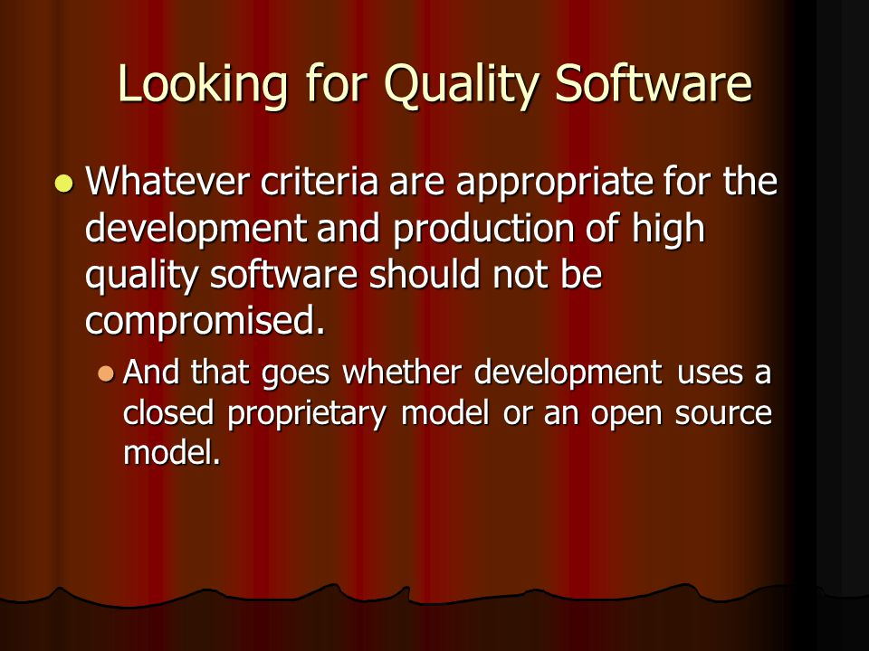 Looking for Quality Software Whatever criteria are appropriate for the development and production of high quality software should not be compromised.