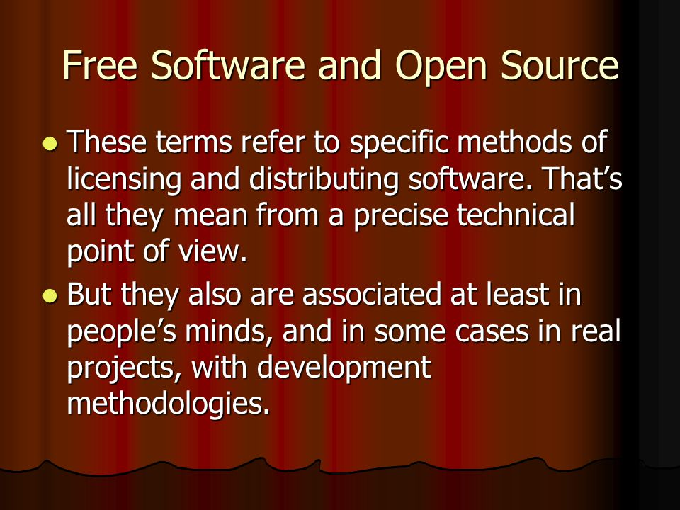 Free Software and Open Source These terms refer to specific methods of licensing and distributing software.