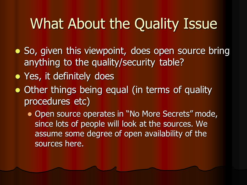 What About the Quality Issue So, given this viewpoint, does open source bring anything to the quality/security table? So, given this viewpoint, does o