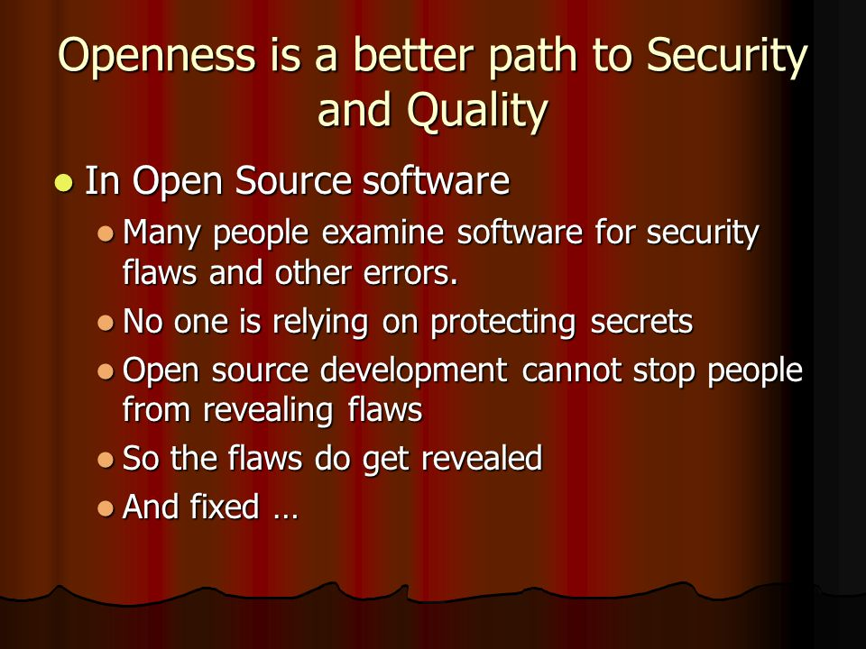 Openness is a better path to Security and Quality In Open Source software In Open Source software Many people examine software for security flaws and