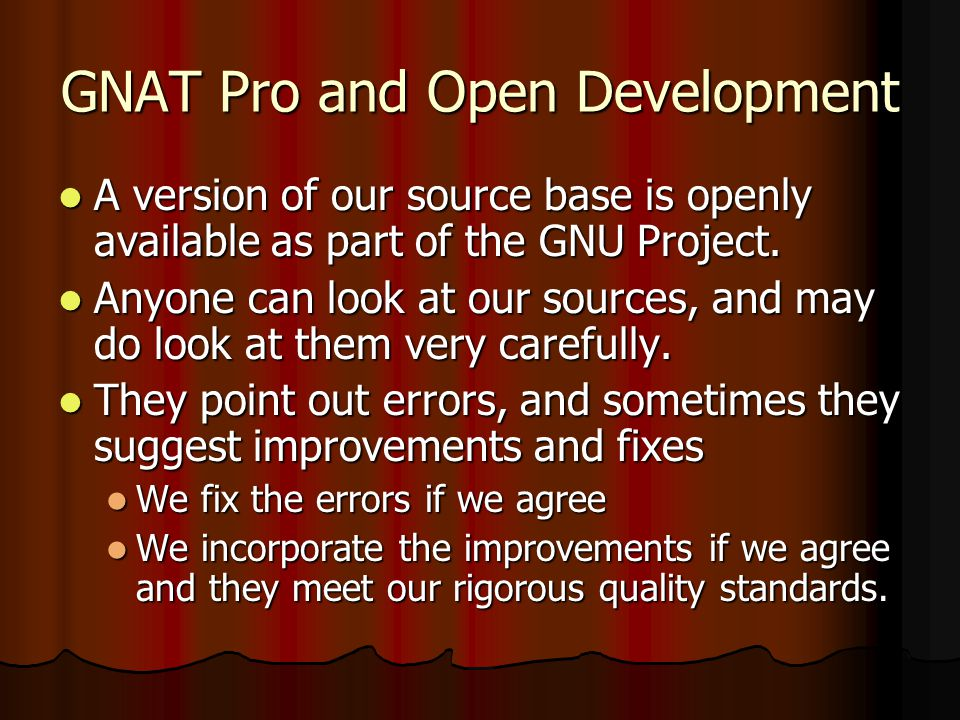 GNAT Pro and Open Development A version of our source base is openly available as part of the GNU Project.