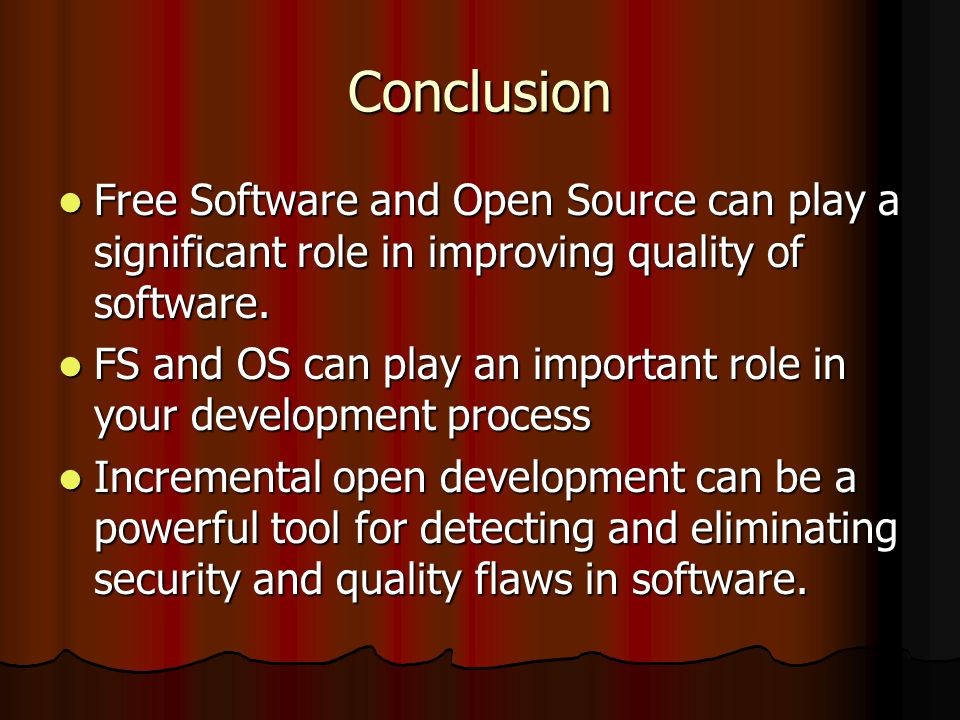 Conclusion Free Software and Open Source can play a significant role in improving quality of software. Free Software and Open Source can play a signif