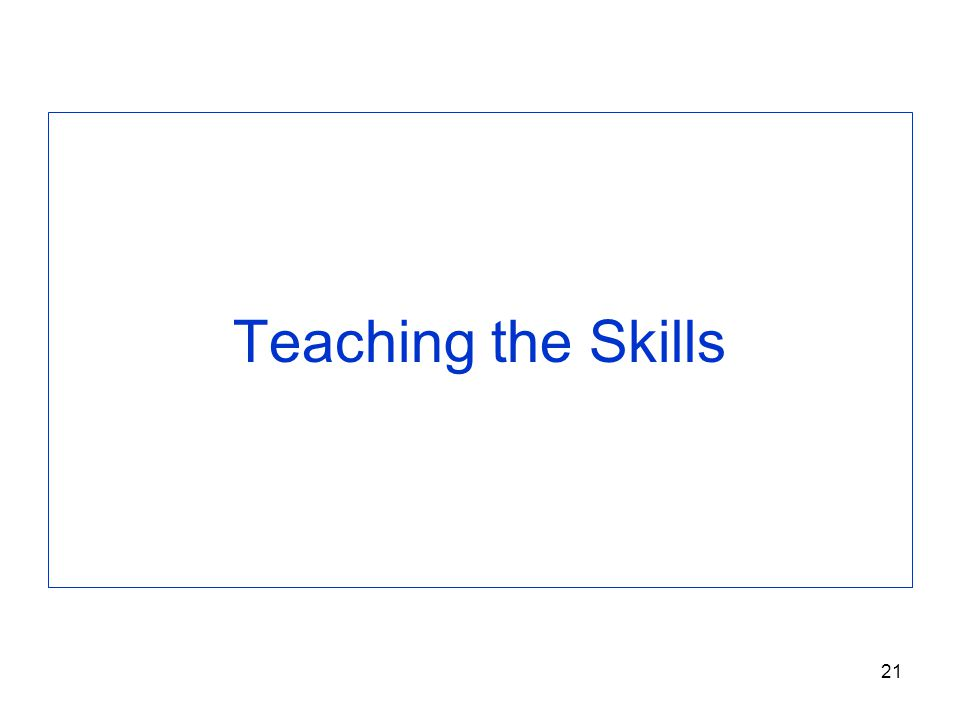 21 Teaching the Skills