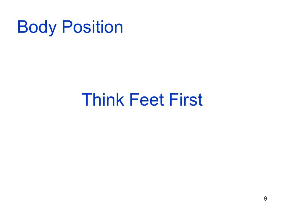 9 Body Position Think Feet First