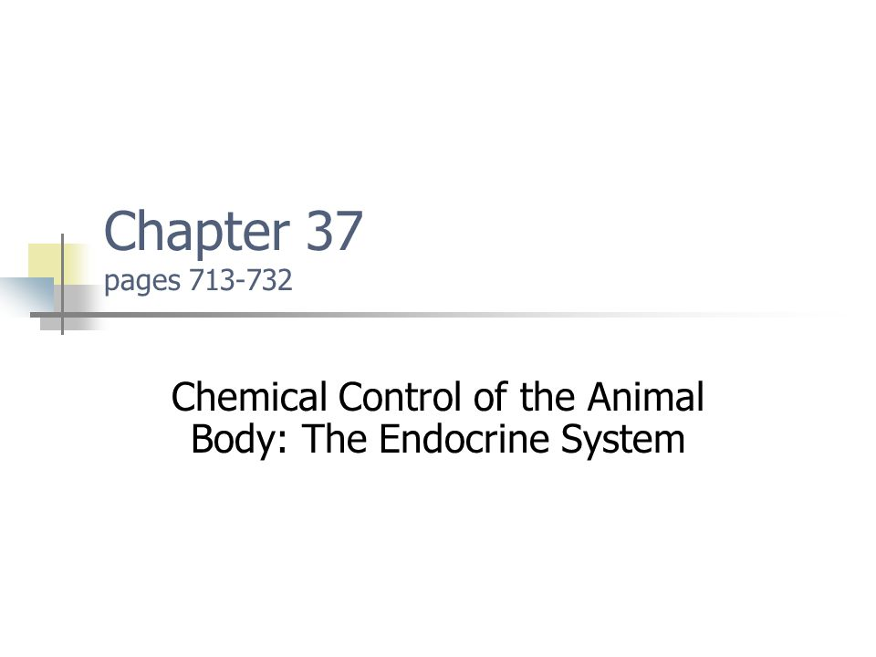Chapter 37 pages 713-732 Chemical Control of the Animal Body: The Endocrine System