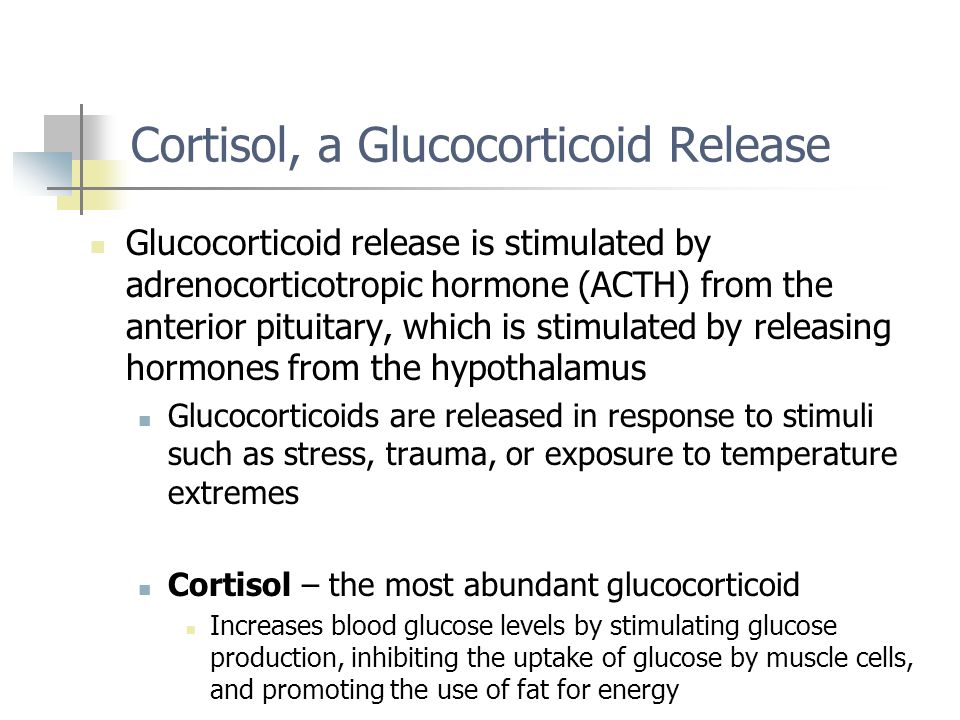 Cortisol, a Glucocorticoid Release Glucocorticoid release is stimulated by adrenocorticotropic hormone (ACTH) from the anterior pituitary, which is st