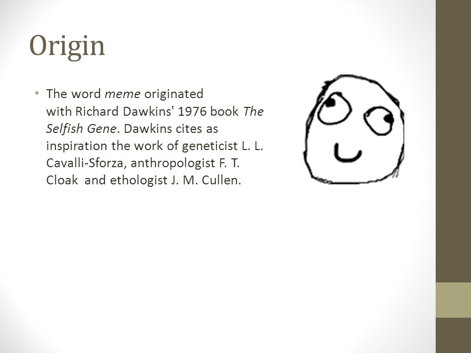 Origin The word meme originated with Richard Dawkins 1976 book The Selfish Gene.