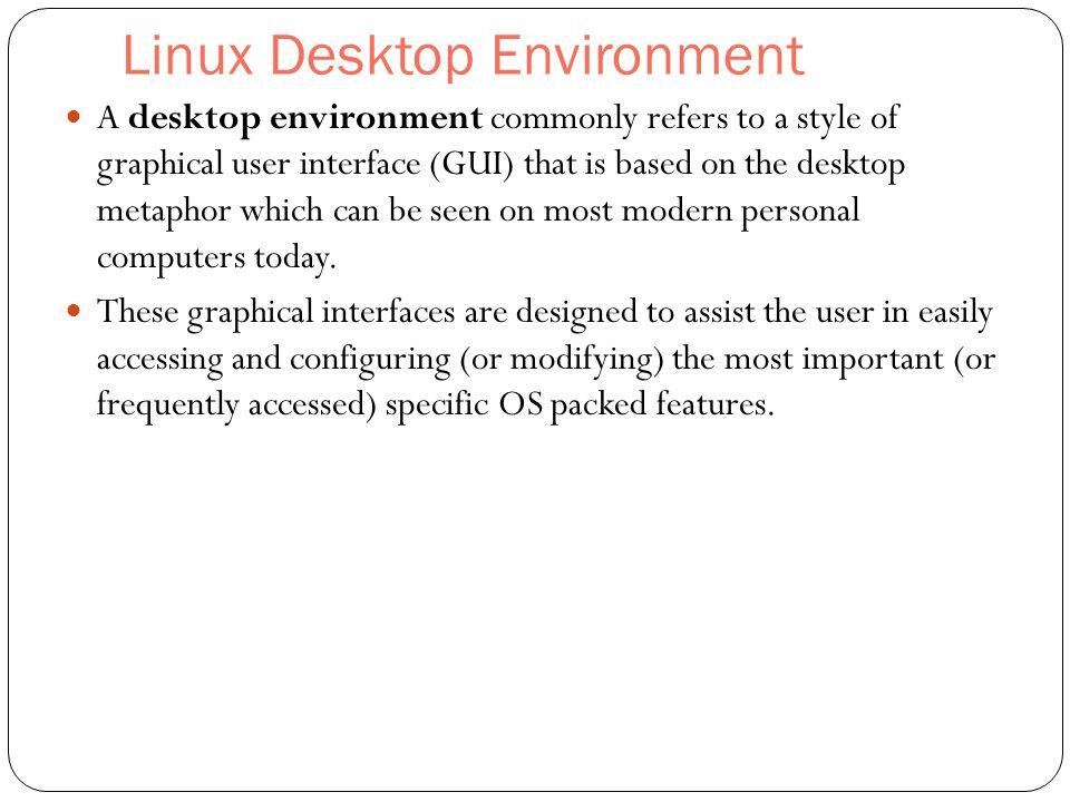 2) GNOME • GNOME desktop environment (www.gnome.org)—GNOME is a more streamlined desktop environment.
