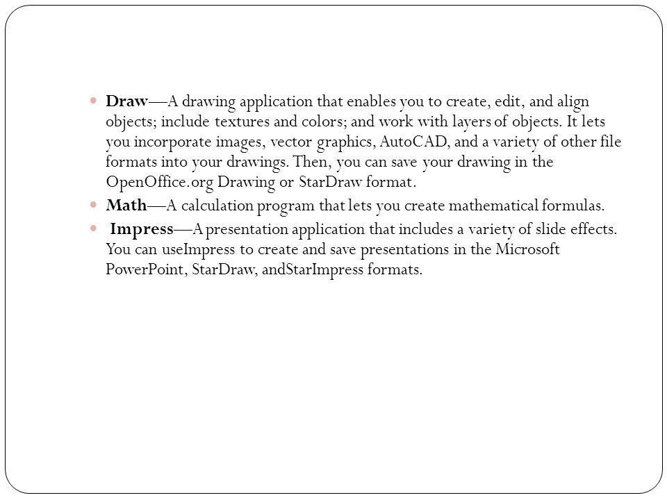  Draw—A drawing application that enables you to create, edit, and align objects; include textures and colors; and work with layers of objects.