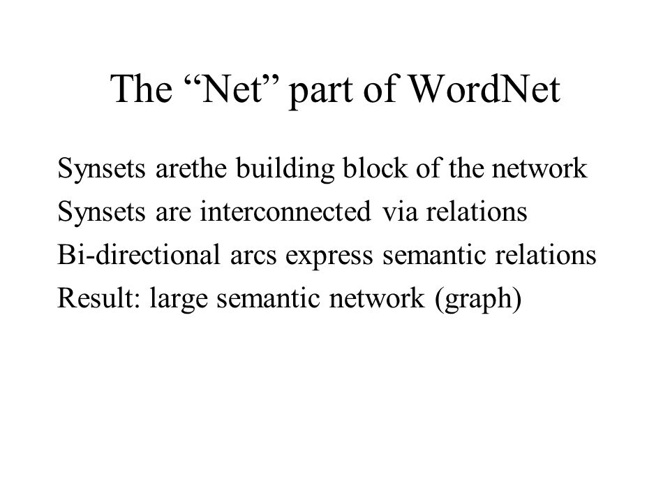 The Net part of WordNet Synsets arethe building block of the network Synsets are interconnected via relations Bi-directional arcs express semantic relations Result: large semantic network (graph)‏