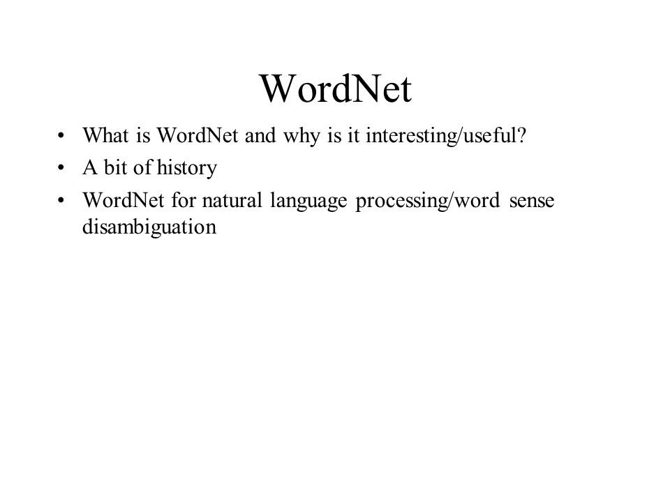 WordNet •What is WordNet and why is it interesting/useful.