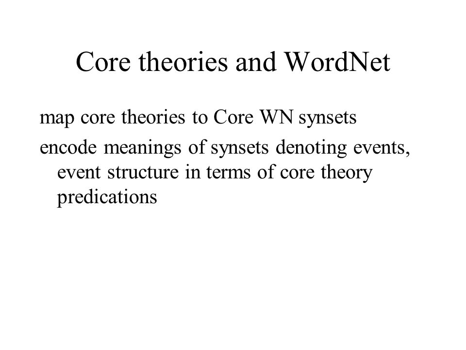 Core theories and WordNet map core theories to Core WN synsets encode meanings of synsets denoting events, event structure in terms of core theory predications