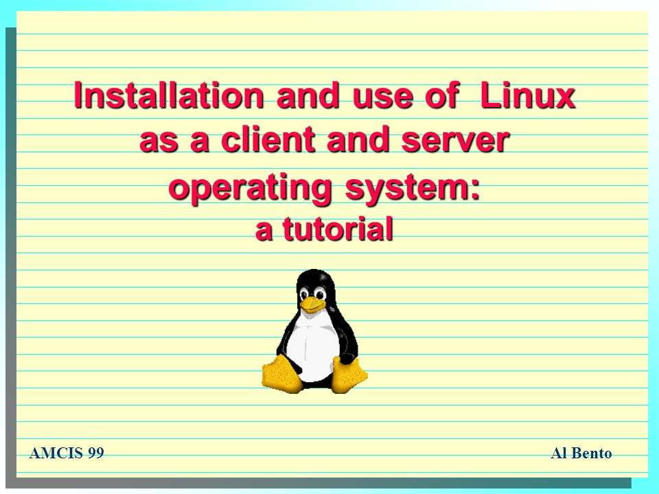Installation and use of Linux as a client and server operating system: a tutorial AMCIS 99Al Bento
