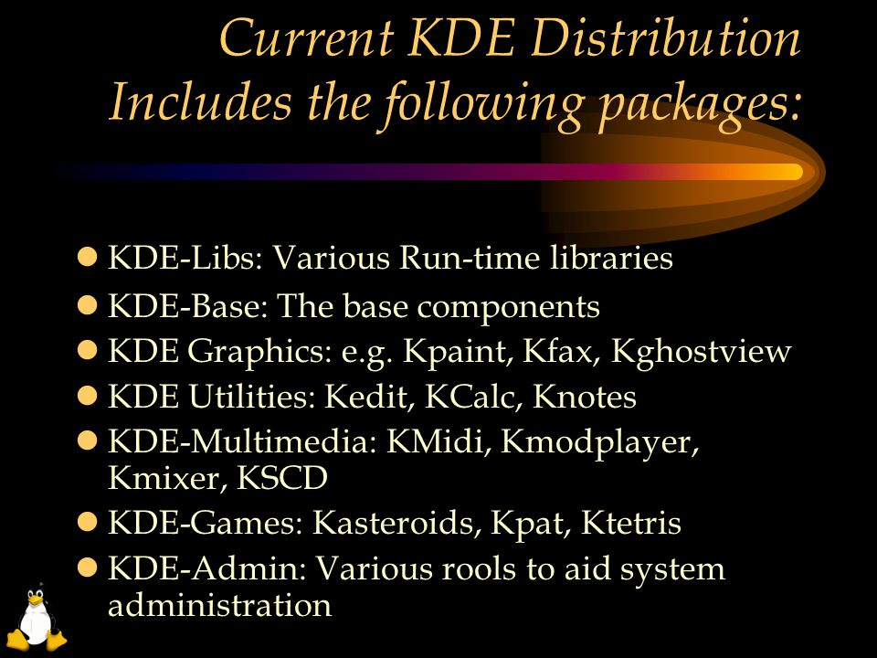 Current KDE Distribution Includes the following packages:  KDE-Libs: Various Run-time libraries  KDE-Base: The base components  KDE Graphics: e.g.