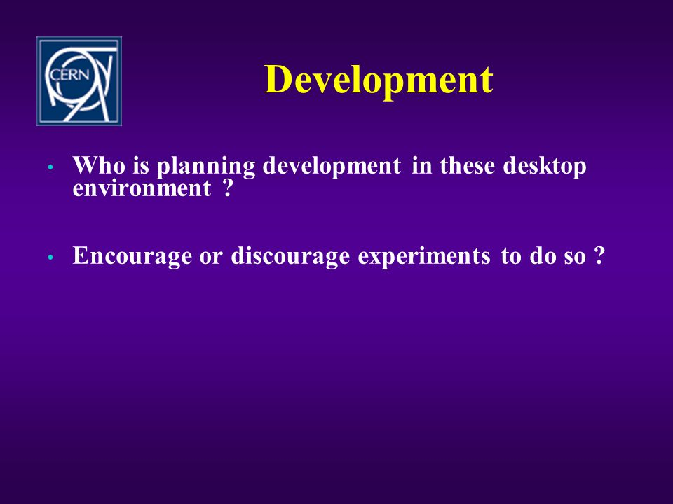 Deployment • Which site plans to have centralized deployment of a desktop ? • Which site would like to have a centrally managed desktop environment fo