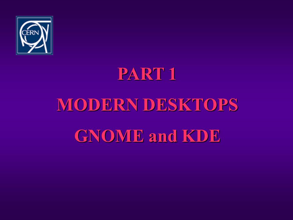 Presentation Plan • Part 1: Modern desktops: GNOME and KDE • Part 2: Deployment issues • Part 3: Questions, general discussion