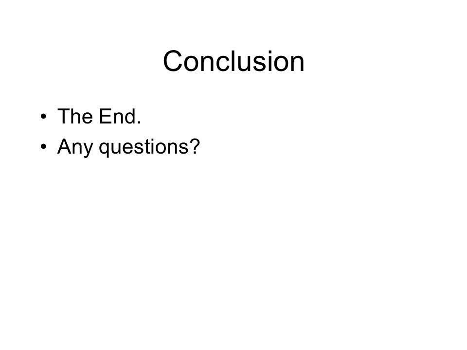 Conclusion •The End. •Any questions
