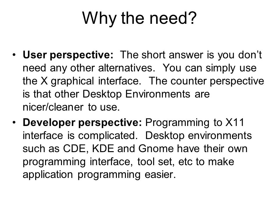 Why the need. •User perspective: The short answer is you don't need any other alternatives.