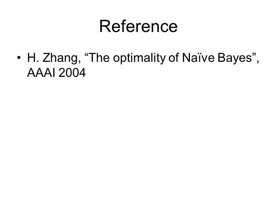 Reference •H. Zhang, The optimality of Naïve Bayes , AAAI 2004