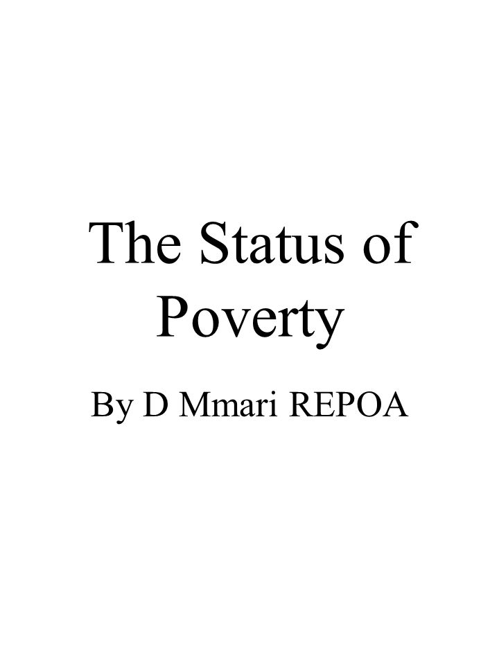 The Status of Poverty By D Mmari REPOA