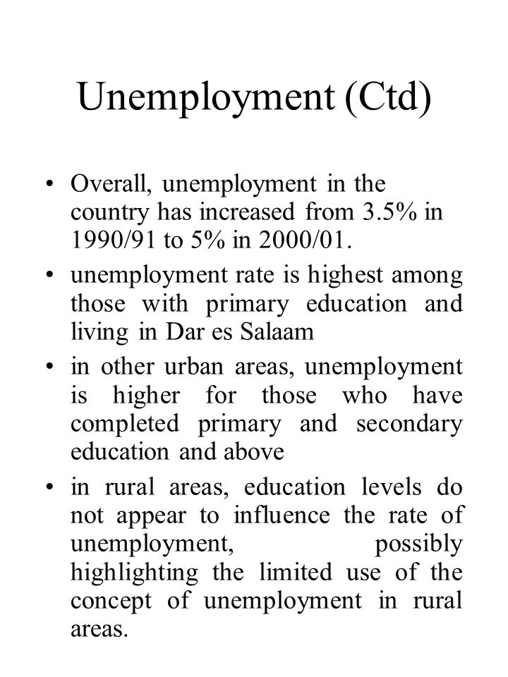 Unemployment (Ctd) •Overall, unemployment in the country has increased from 3.5% in 1990/91 to 5% in 2000/01.