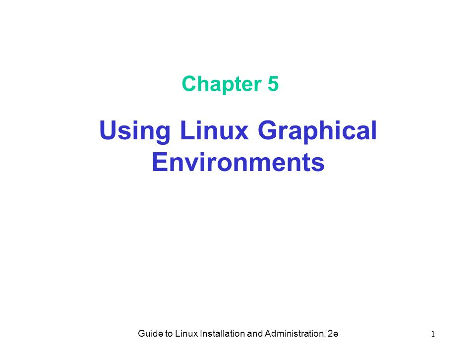 Guide to Linux Installation and Administration, 2e1 Chapter 5 Using Linux Graphical Environments
