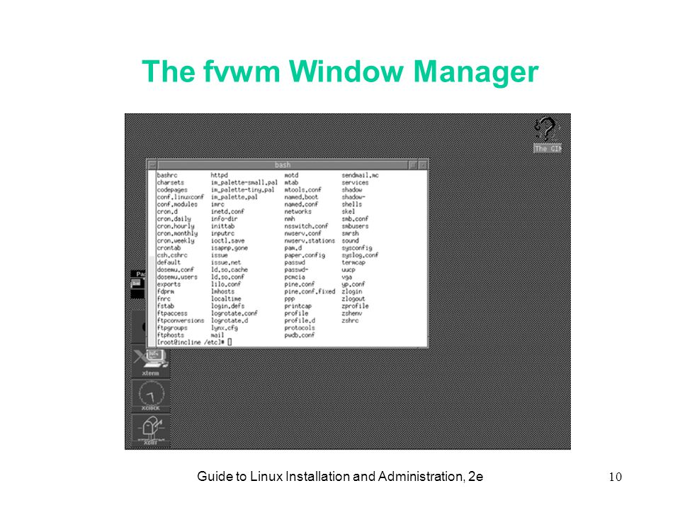 Guide to Linux Installation and Administration, 2e10 The fvwm Window Manager