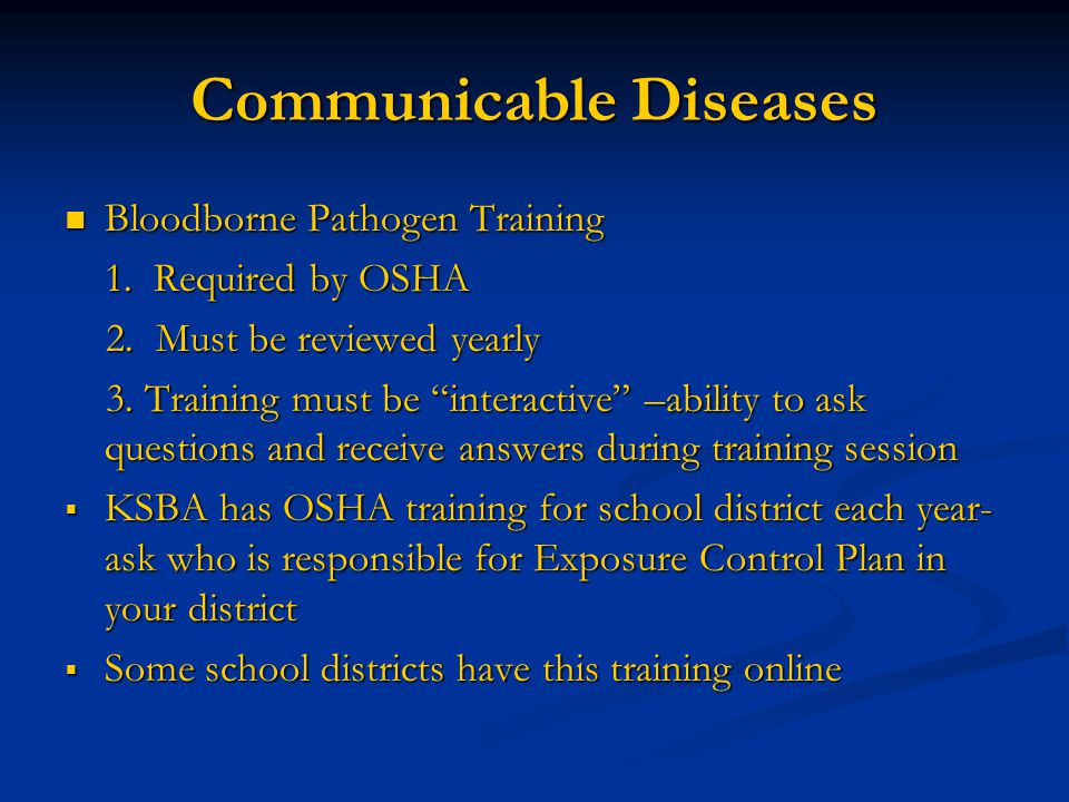 """Communicable Diseases  Bloodborne Pathogen Training 1. Required by OSHA 2. Must be reviewed yearly 2. Must be reviewed yearly 3. Training must be """"in"""