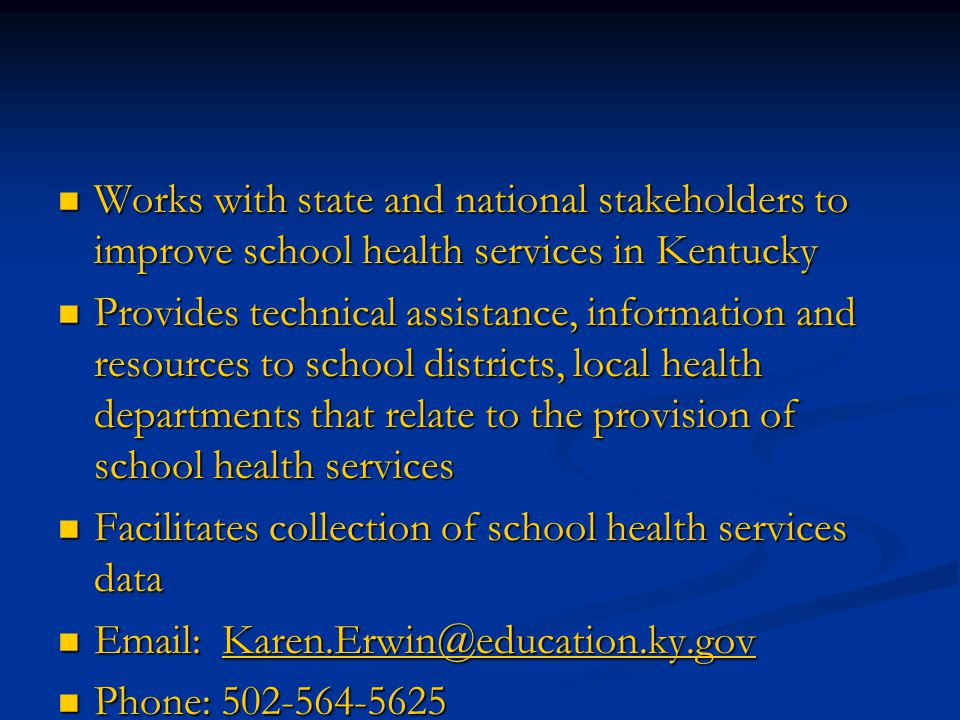  Works with state and national stakeholders to improve school health services in Kentucky  Provides technical assistance, information and resources