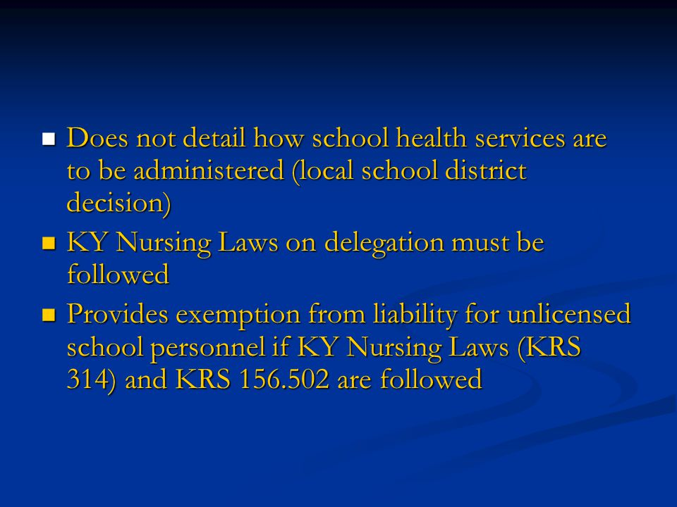  Does not detail how school health services are to be administered (local school district decision)  KY Nursing Laws on delegation must be followed