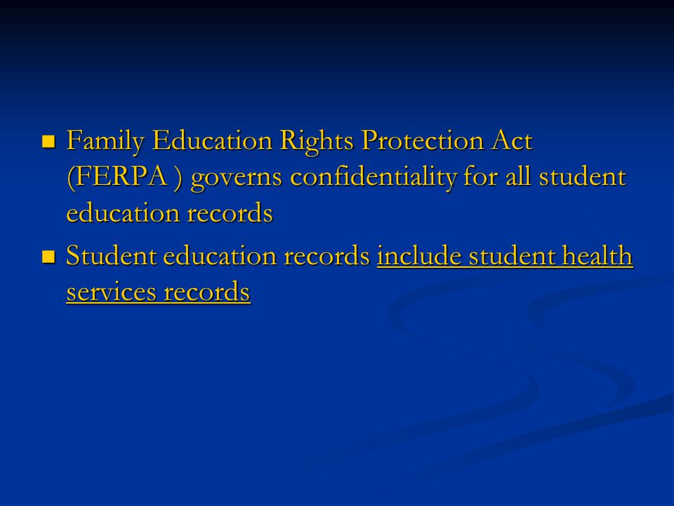  Family Education Rights Protection Act (FERPA ) governs confidentiality for all student education records  Student education records include studen