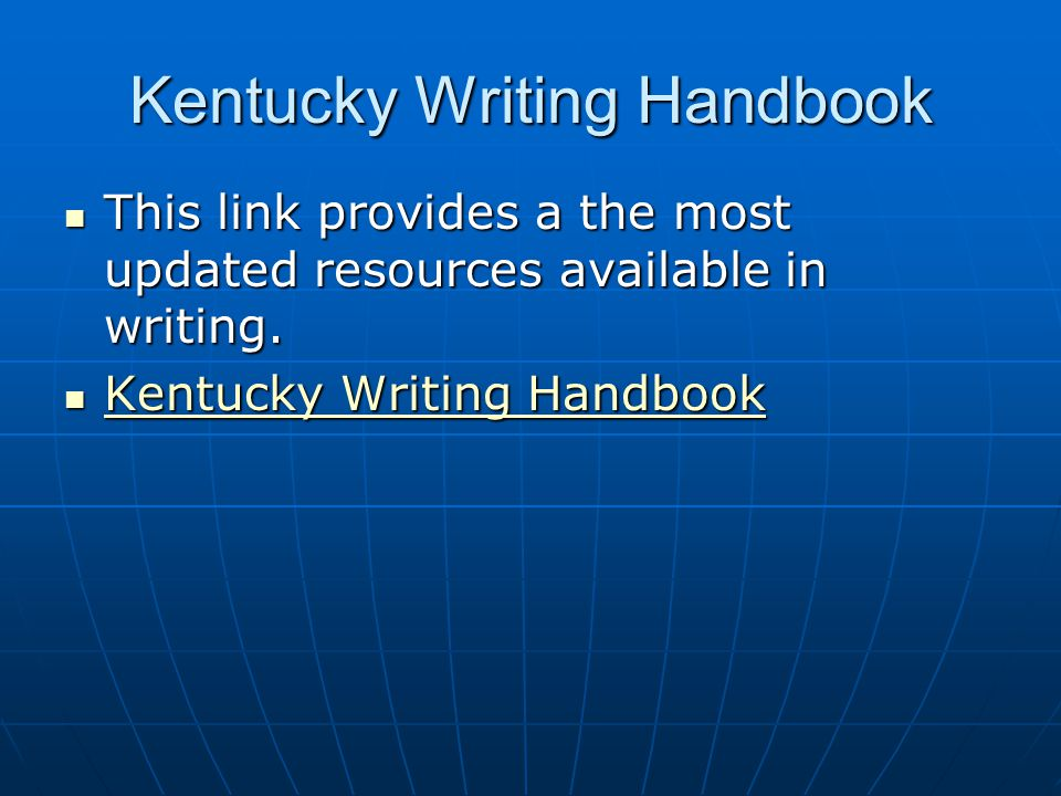 Kentucky Writing Handbook  This link provides a the most updated resources available in writing.