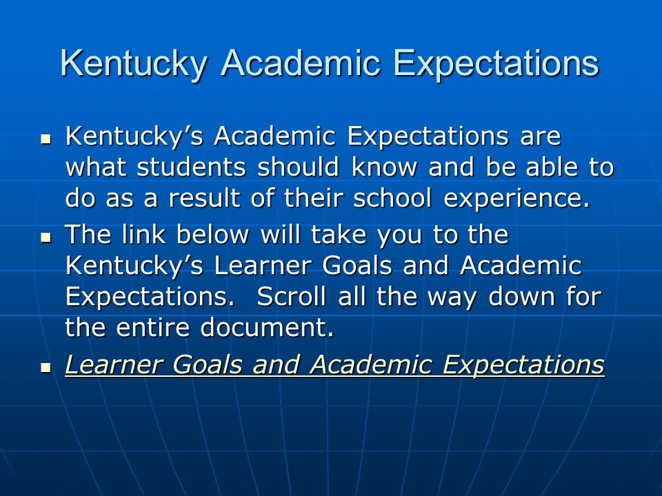 Kentucky Academic Expectations  Kentucky's Academic Expectations are what students should know and be able to do as a result of their school experience.