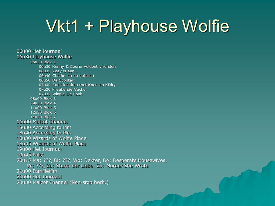 Vkt1 + Playhouse Wolfie 06u00 Het Journaal 06u30 Playhouse Wolfie 06u30 Blok 1 06u30 Kenny & Goorie voldoet vrienden 06u35 Zoey is een… 06u40 Charlie