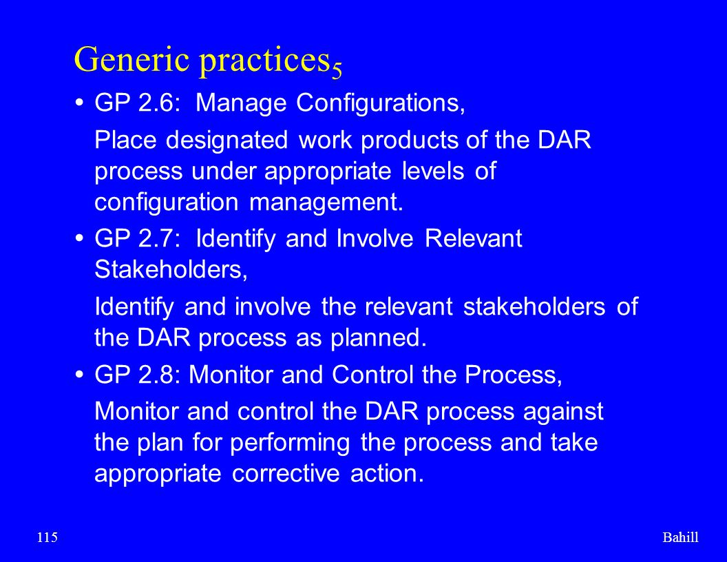 Bahill115 Generic practices 5  GP 2.6: Manage Configurations, Place designated work products of the DAR process under appropriate levels of configura