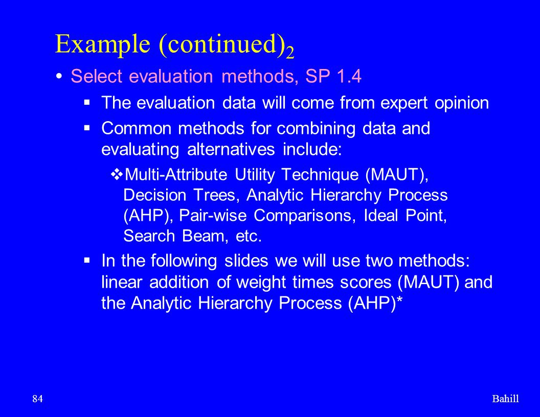 Bahill84 Example (continued) 2  Select evaluation methods, SP 1.4  The evaluation data will come from expert opinion  Common methods for combining