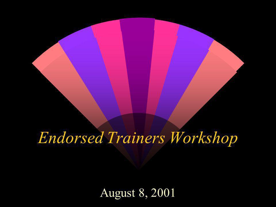 Endorsed Trainers Workshop August 8, 2001